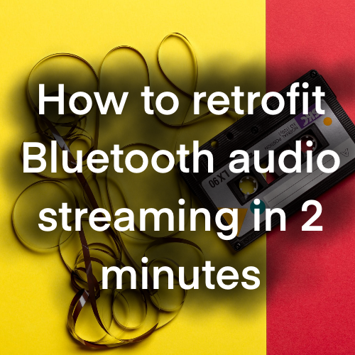 How to retrofit Bluetooth audio streaming in 2 minutes
